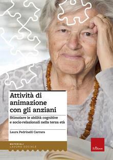 Attività di animazione con gli anziani. Stimolare le abilità cognitive e socio-relazionali nella terza età.pdf