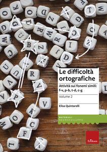 Le difficoltà ortografiche. Vol. 2: Attività sui fonemi simili: f-v, p-b, t-d, c-g.