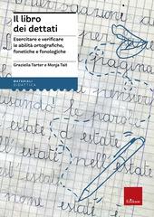 Il libro dei dettati. Esercitare e verificare le abilità ortografiche, fonetiche e fonologiche