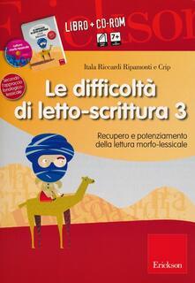 Tegliowinterrun.it Le difficoltà di letto-scrittura. Con CD-ROM. Vol. 3: Recupero e potenziamento della lettura morfo-lessicale. Image