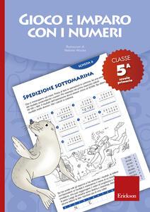 Gioco e imparo con i numeri. Quaderno. Per la 5ª classe elementare. Vol. 5