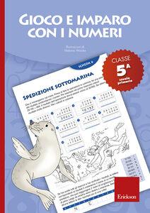 Foto Cover di Gioco e imparo con i numeri. Quaderno. Per la 5ª classe elementare. Vol. 5, Libro di  edito da Erickson