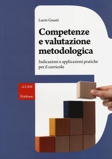 Competenze e valutazione metodologica. Indicazioni e applicazioni pratiche per il curricolo.pdf