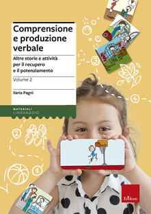 Comprensione e produzione verbale. Vol. 2: Altre storie e attività per il recupero e il potenziamento..pdf