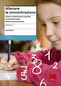 Libro Allenare la concentrazione. Vol. 1: Giochi e attività per la prima e seconda classe della scuola primaria. Uta Stücke