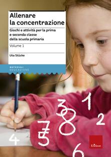 Promoartpalermo.it Allenare la concentrazione. Vol. 1: Giochi e attività per la prima e seconda classe della scuola primaria. Image