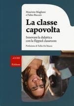 La classe capovolta. Innovare la didattica con il flipped classroom