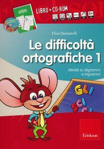 Libro Le difficoltà ortografiche. Con CD-ROM. Vol. 1: Attività su digrammi e trigrammi. Elisa Quintarelli