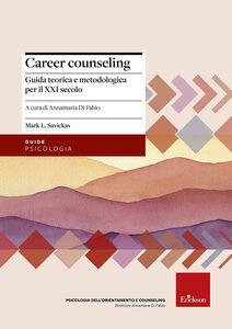 Libro Career counseling. Guida teorica e metodologica per il XXI secolo Mark L. Savickas