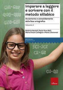 Imparare a leggere e scrivere con il metodo sillabico. Vol. 4: Avviamento e consolidamento della fase ortografica.