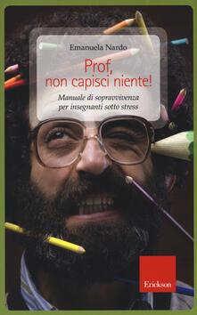 Prof, non capisci niente! Manuale di sopravvivenza per insegnanti sotto stress.pdf