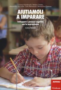 Aiutiamoli a imparare. Sviluppare i processi cognitivi con le neuroscienze. Scuola primaria