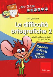 Le difficoltà ortografiche. Attività sui fonemi simili: f-v, p-b, t-d, c-g. Con CD-ROM. Vol. 2