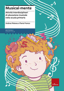 Musical-mente. Attività interdisciplinari di educazione musicale nella scuola primaria. Con CD-ROM - Flavia Franco,Andrea Pelassa - copertina