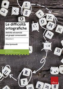 Le difficoltà ortografiche. Vol. 3: Attività ed esercizi sui gruppi consonantici.