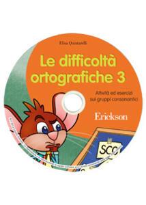 Le difficoltà orotgrafiche. CD-ROM. Vol. 3: Attività ed esercizi sui gruppi consonantici.