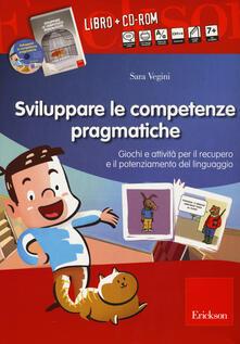 Sviluppare le abilità pragmatiche. Giochi e attività per il recupero e il potenziamento del linguaggio. Con CD-ROM.pdf