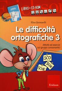 Le difficoltà ortografiche. Con CD-ROM. Vol. 3: Attività ed esercizi sui gruppi consonantici.