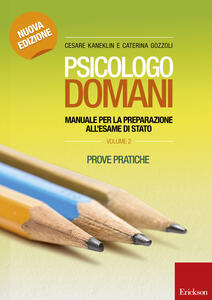 Psicologo domani. Manuale per la preparazione all'esame di Stato. Prove pratiche. Vol. 2