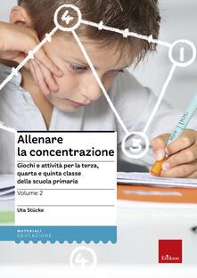 Letterarioprimopiano.it Allenare la concentrazione. Vol. 2: Giochi e attività per la terza, quarta e quinta classe della scuola primaria. Image
