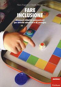 Fare inclusione. Strumenti didattici autocostruiti per attività educative e di sostegno - Fogarolo Flavio Munaro Claudia - wuz.it