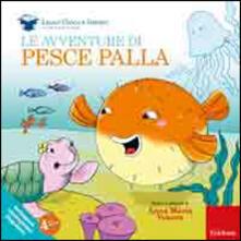 Ilmeglio-delweb.it Le avventure di pesce palla. Ediz. illustrata Image
