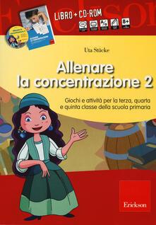 Allenare la concentrazione. Vol. 2: Giochi e attività per la terza, quarta e quinta classe della scuola primaria..pdf