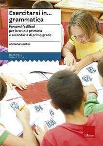 Esercitarsi in... grammatica. Percorsi facilitati per la scuola primaria e secondaria di primo grado