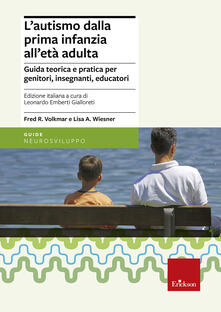Criticalwinenotav.it L' autismo dalla prima infanzia all'età adulta. Guida teorica e pratica per genitori, insegnati, educatori Image
