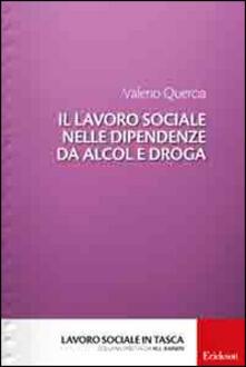 Il lavoro sociale nelle dipendenze da alcol e droga - Valerio Quercia - copertina