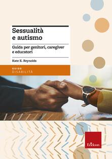 Sessualità e autismo. Guida per genitori, caregiver e educatori.pdf