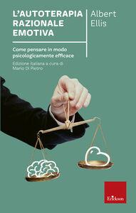 Libro L' autoterapia razionale-emotiva. Come pensare in modo psicologicamente efficace Albert Ellis