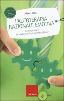 Ristorantezintonio.it L' autoterapia razionale-emotiva. Come pensare in modo psicologicamente efficace Image