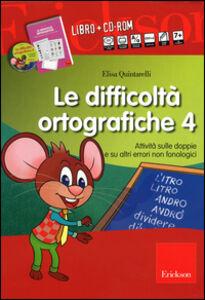 Libro Le difficoltà ortografiche. Con CD-ROM. Vol. 4: Attività sulle doppie e su altri errori non fonologici. Elisa Quintarelli
