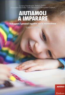 Aiutiamoli a imparare. Sviluppare i processi cognitivi con le neuroscienze. Scuola dellinfanzia.pdf