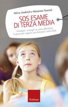 SOS esame di terza media. Strategie e consigli su come affrontare le prove per ragazzi con dislessia e altri DSA - Silvia Andrich,Massimo Turrini - copertina