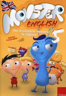 Monster english. Per diventare «mostri» in inglese. Con adesivi. Vol. 5.pdf