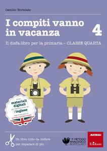 Libro I compiti vanno in vacanza. Il disfa-libro per la primaria. Classe quarta. Vol. 4 Camillo Bortolato
