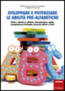 Sviluppare e potenziare le abilità pre-alfabetiche. Giochi e attività su alfabeto, denominazione rapida, consapevolezza fonologica, memoria uditiva e visiva