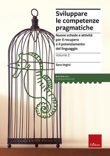 Premioquesti.it Sviluppare le competenze pragmatiche. Nuove schede e attività per il recupero e il potenziamento del linguaggio. Vol. 2 Image