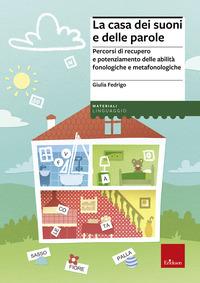 La La casa dei suoni e delle parole. Percorsi di recupero e potenziamento delle abilità fonologiche e metafonologiche - Fedrigo Giulia - wuz.it