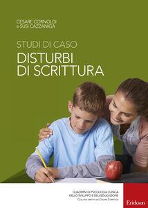 Libro Studi di caso. Disturbi di scrittura Cesare Cornoldi , Susi Cazzaniga