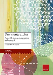 Una mente attiva. Percorsi di stimolazione cognitiva per la terza età - Laura Pedrinelli Carrara - copertina