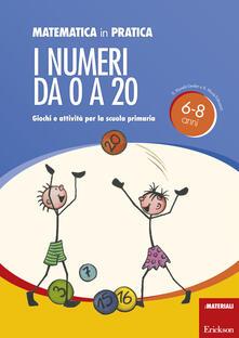 Matematica in pratica. Giochi e attività per la scuola primaria. 6-8 anni. Vol. 1: I numeri da 0 a 20. - Susi Kuratli Geeler,Susanne Mock-Tributsch - copertina