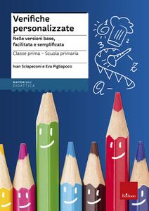 Libro Verifiche personalizzate. Nelle versioni base, facilitata e semplificata. Classe 1ª della scuola primaria Ivan Sciapeconi , Eva Pigliapoco