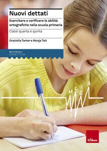 Foto Cover di Nuovi dettati. Esercitare e verificare le abilità ortografiche nella scuola primaria. Per la classe 4ª e 5ª, Libro di Graziella Tarter,Monja Tait, edito da Erickson