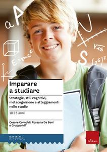 Libro Imparare a studiare. Strategie, stili cognitivi, metacognizione e atteggiamenti nello studio Cesare Cornoldi , Rossana De Beni , Gruppo MT