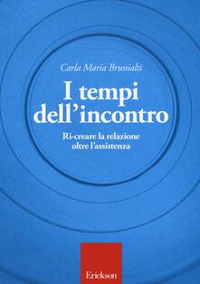 I tempi dell'incontro. Ri-creare la relazione oltre l'assistenza - Carla M. Brunialti - copertina