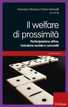 Il welfare di prossimità. Partecipazione attiva, inclusione sociale e comunità. Con DVD - Francesco Messia,Chiara Venturelli - copertina