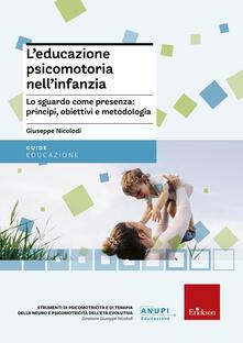 Capturtokyoedition.it L' educazione psicomotoria nell'infanzia. Lo sguardo come presenza: principi, obiettivi e metodologia Image